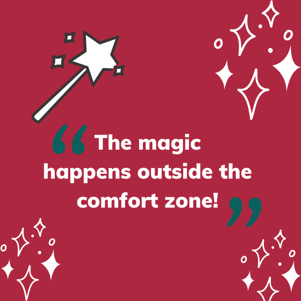 The magic happens outside the comfort zone
